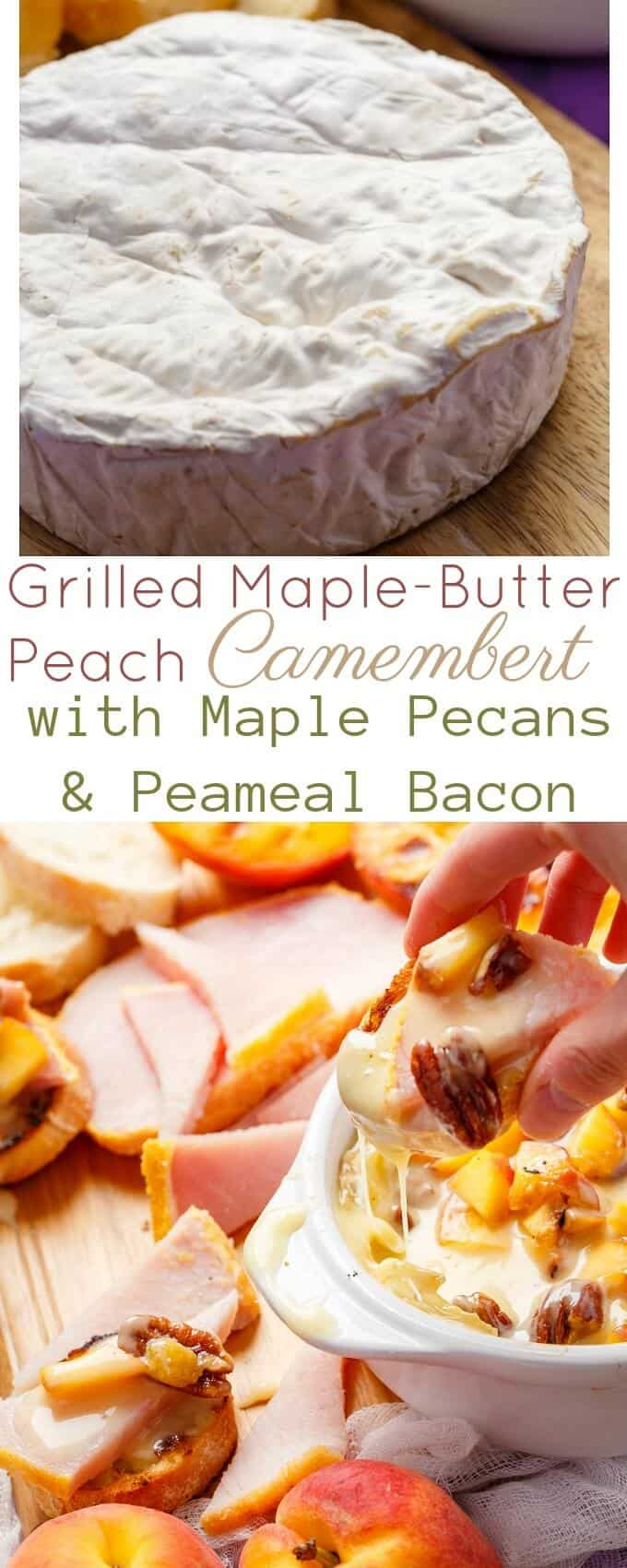 Grilled Maple-Butter Peach Camembert with Maple Pecans & Peameal Bacon